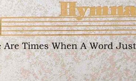 There Are Times When A Word Just A Frien – Hymn Lyrics