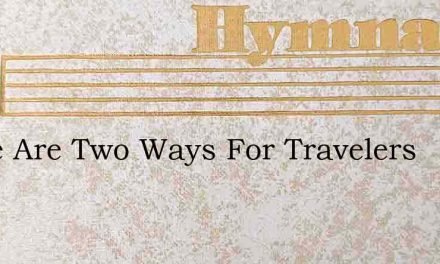 There Are Two Ways For Travelers – Hymn Lyrics