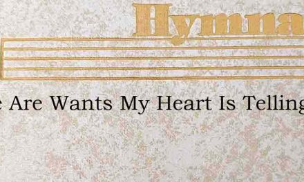 There Are Wants My Heart Is Telling – Hymn Lyrics