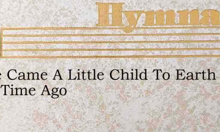 There Came A Little Child To Earth A Long Time Ago – Hymn Lyrics