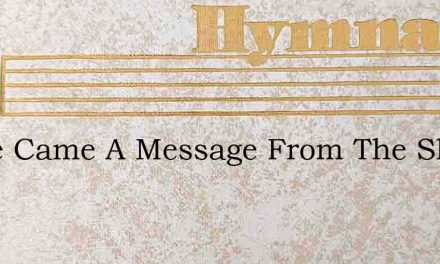 There Came A Message From The Sky – Hymn Lyrics