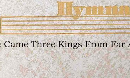 There Came Three Kings From Far Away – Hymn Lyrics