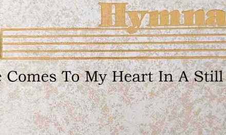 There Comes To My Heart In A Still Quiet – Hymn Lyrics