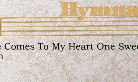 There Comes To My Heart One Sweet Strain – Hymn Lyrics