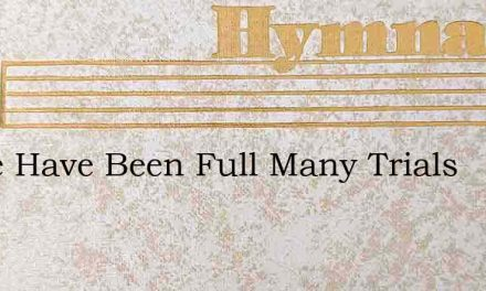 There Have Been Full Many Trials – Hymn Lyrics