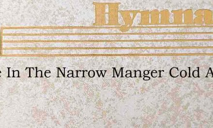 There In The Narrow Manger Cold And – Hymn Lyrics