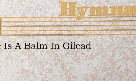 There Is A Balm In Gilead – Hymn Lyrics