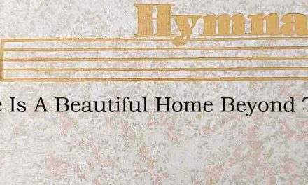 There Is A Beautiful Home Beyond The Sil – Hymn Lyrics