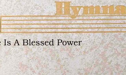 There Is A Blessed Power – Hymn Lyrics