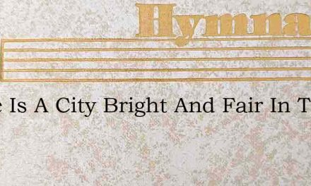 There Is A City Bright And Fair In The – Hymn Lyrics