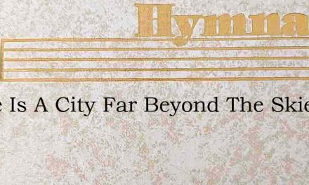 There Is A City Far Beyond The Skies – Hymn Lyrics