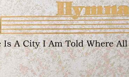 There Is A City I Am Told Where All The – Hymn Lyrics