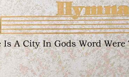 There Is A City In Gods Word Were Told – Hymn Lyrics