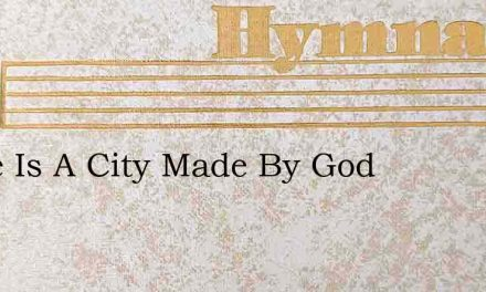 There Is A City Made By God – Hymn Lyrics