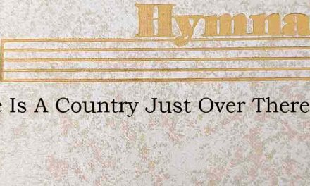There Is A Country Just Over There – Hymn Lyrics