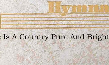 There Is A Country Pure And Bright – Hymn Lyrics