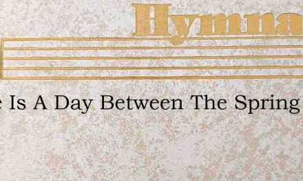 There Is A Day Between The Spring And Su – Hymn Lyrics