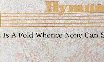 There Is A Fold Whence None Can Stray – Hymn Lyrics