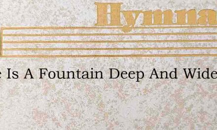 There Is A Fountain Deep And Wide – Hymn Lyrics