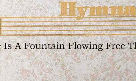 There Is A Fountain Flowing Free That Wa – Hymn Lyrics