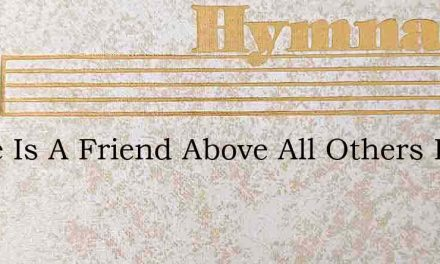 There Is A Friend Above All Others Dear – Hymn Lyrics