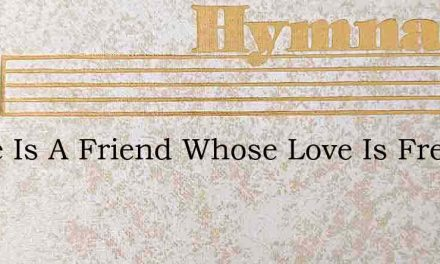 There Is A Friend Whose Love Is Free – Hymn Lyrics