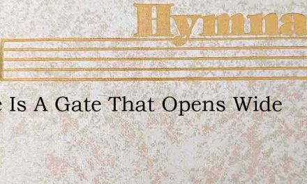 There Is A Gate That Opens Wide – Hymn Lyrics