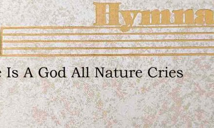 There Is A God All Nature Cries – Hymn Lyrics