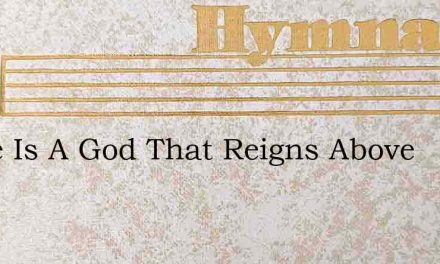 There Is A God That Reigns Above – Hymn Lyrics