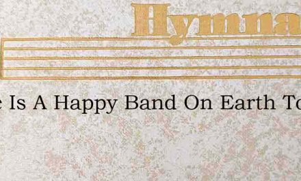 There Is A Happy Band On Earth Today – Hymn Lyrics