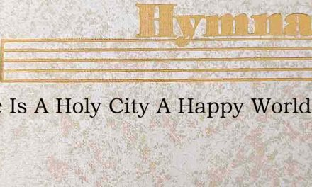 There Is A Holy City A Happy World – Hymn Lyrics