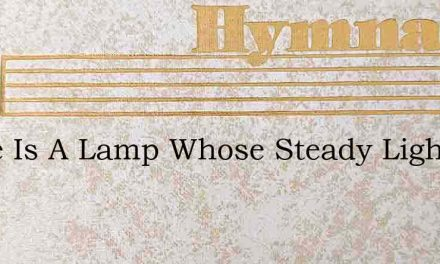 There Is A Lamp Whose Steady Light – Hymn Lyrics