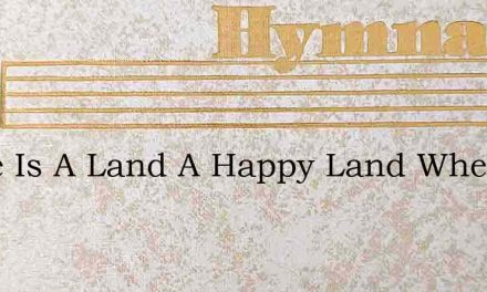 There Is A Land A Happy Land Where Te – Hymn Lyrics