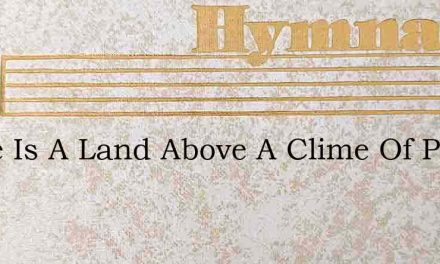 There Is A Land Above A Clime Of Peace – Hymn Lyrics