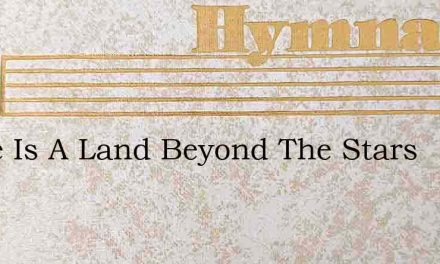 There Is A Land Beyond The Stars – Hymn Lyrics