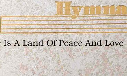 There Is A Land Of Peace And Love – Hymn Lyrics