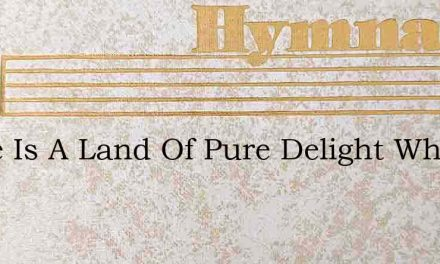 There Is A Land Of Pure Delight Where Sa – Hymn Lyrics