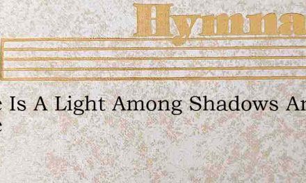 There Is A Light Among Shadows And Peace – Hymn Lyrics
