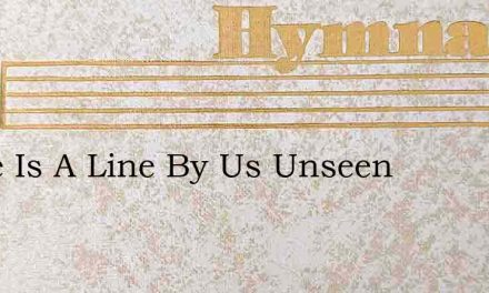 There Is A Line By Us Unseen – Hymn Lyrics