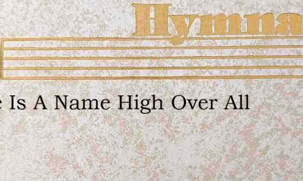 There Is A Name High Over All – Hymn Lyrics