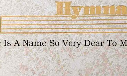 There Is A Name So Very Dear To Me – Hymn Lyrics