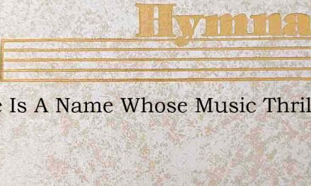 There Is A Name Whose Music Thrills – Hymn Lyrics