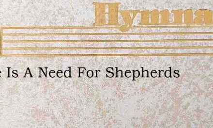 There Is A Need For Shepherds – Hymn Lyrics