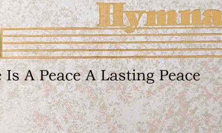 There Is A Peace A Lasting Peace – Hymn Lyrics