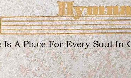 There Is A Place For Every Soul In Chris – Hymn Lyrics