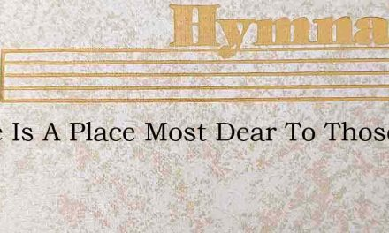 There Is A Place Most Dear To Those – Hymn Lyrics