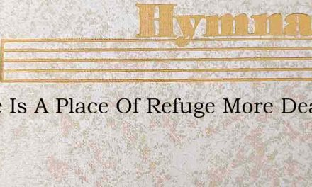 There Is A Place Of Refuge More Dear Tha – Hymn Lyrics