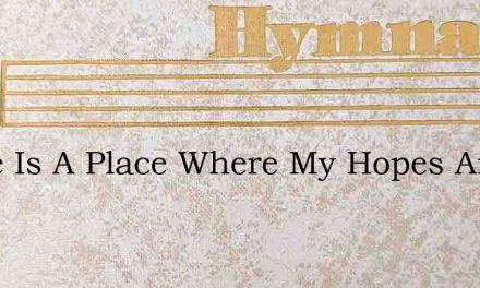 There Is A Place Where My Hopes Are Stay – Hymn Lyrics