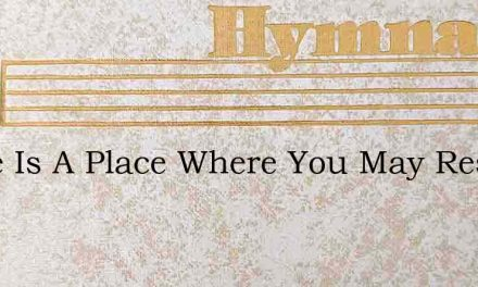 There Is A Place Where You May Rest – Hymn Lyrics
