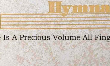 There Is A Precious Volume All Finger Wo – Hymn Lyrics